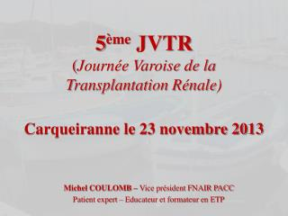 5 ème  JVTR ( Journée Varoise de la  T ransplantation Rénale)