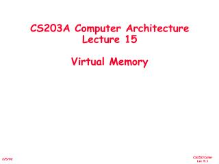 CS203A Computer Architecture Lecture 15 Virtual Memory