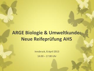 ARGE  B iologie & Umweltkunde: Neue Reifeprüfung AHS
