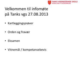 Velkommen til infomøte  på Tanks  vgs  27.08.2013