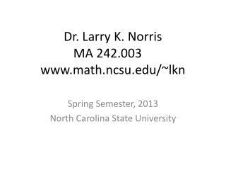 Dr. Larry K. Norris MA 242.003 www.math.ncsu.edu/~lkn