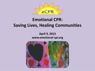 Emotional  CPR:  Saving Lives, Healing  Communities April  9, 2013 www.emotional-cpr.org