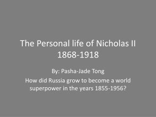 The Personal life of Nicholas II 1868-1918
