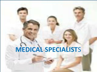 MEDICAL SPECIALIST S