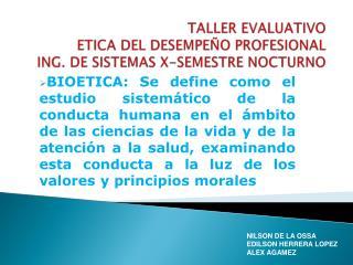 TALLER EVALUATIVO ETICA DEL DESEMPEÑO PROFESIONAL ING. DE SISTEMAS X-SEMESTRE NOCTURNO