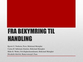FRA  BEKYMRING TIL HANDLING