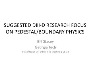 SUGGESTED DIII-D RESEARCH FOCUS  ON PEDESTAL/BOUNDARY PHYSICS