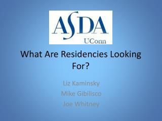 What  Are Residencies Looking  F or?