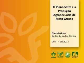 Eduardo Godoi Gestor do Núcleo Técnico  UFMT – 14/08/13