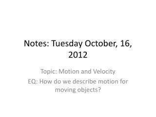Notes: Tuesday October, 16, 2012