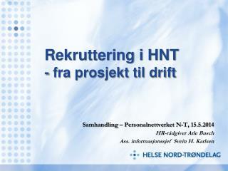 Rekruttering i HNT - fra prosjekt til drift