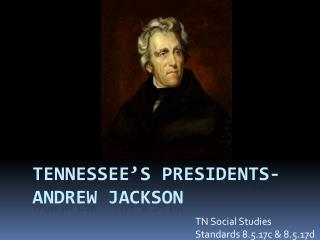 Tennessee's Presidents- Andrew Jackson
