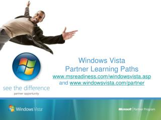 Windows Vista Partner Learning Paths msreadiness/windowsvista.asp and  windowsvista/partner