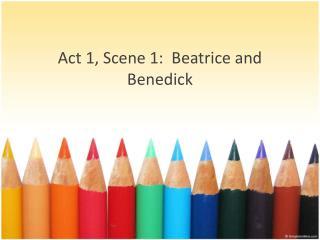 Act 1 ,  Scene  1:  Beatrice and  Benedick