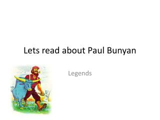 Lets read about Paul Bunyan
