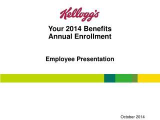 Your 2014 Benefits  Annual Enrollment Employee Presentation