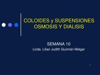 COLOIDES  y SUSPENSIONES OSMOSIS Y DIALISIS