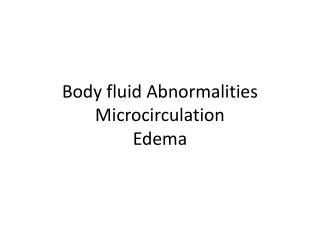 Body fluid Abnormalities  Microcirculation Edema