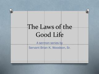 The Laws of the Good Life