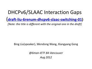 Bing Liu(speaker),  Wendong  Wang,  Xiangyang  Gong @6man-IETF 84-Vancouver Aug 2012