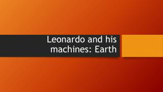 Leonardo and  his machines :  Earth