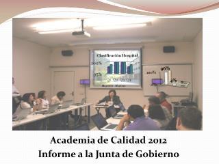 Academia de  Calidad  2012 Informe  a la Junta de  Gobierno