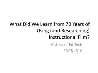 What Did We Learn from 70 Years of Using (and Researching) Instructional Film?