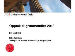 30. juli 2013 Silje Winther Seksjon for studentinformasjon og opptak