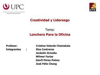 Creatividad y Liderazgo Tema: Lonchera Para la Oficina Profesor:Cristina Velarde Chainskaia