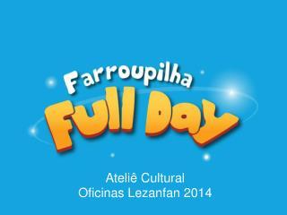 Ateli ê Cultural Oficinas  Lezanfan  2014