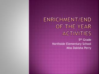 Enrichment/End of the Year Activities