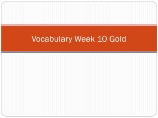 Vocabulary Week 10 Gold