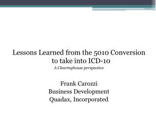 Lessons Learned from the 5010 Conversion to take into ICD-10 A Clearinghouse perspective