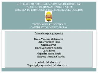 Presentado por   grupo # 5 Sintia Vanessa Matamoros       Idalia Yamileth Cruz