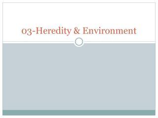 03-Heredity & Environment