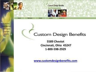 Custom Design Benefits, Inc. 5589 Cheviot  Cincinnati, Ohio  45247 1-800-598-2929