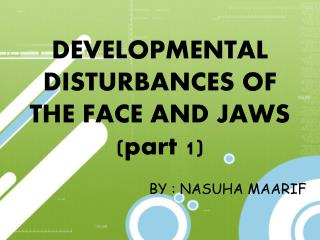 DEVELOPMENTAL DISTURBANCES OF THE FACE AND JAWS (part 1)