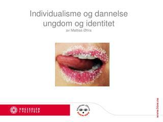 Individualisme og dannelse ungdom  og identitet av Mattias Øhra