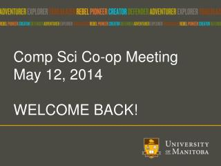 Comp  Sci  Co-op Meeting May 12, 2014 WELCOME BACK!