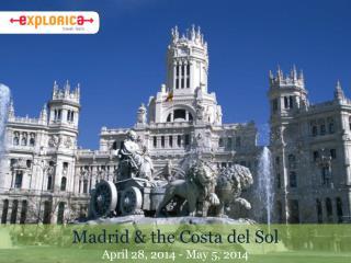 Madrid &  the  Costa del Sol  April 28, 2014 - May 5, 2014