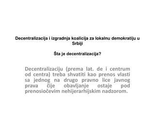 Decentralizacija  i izgradnja koalicija za lokalnu demokratiju u Srbiji Šta je decentralizacija?