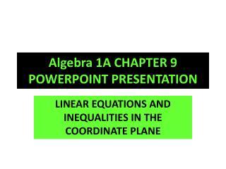 Algebra 1 A  CHAPTER 9 POWERPOINT PRESENTATION