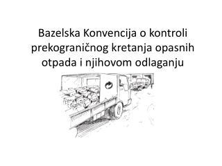Bazelska Konvencija  o  kontroli prekograničnog kretanja opasnih otpada  i  njihovom odlaganju