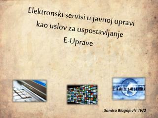 Elektronski servisi  u  javnoj upravi kao uslov za uspostavljanje E- Uprave