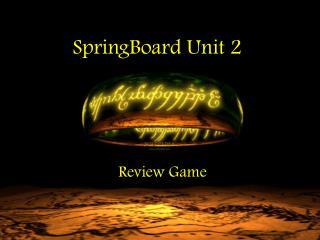 SpringBoard  Unit 2