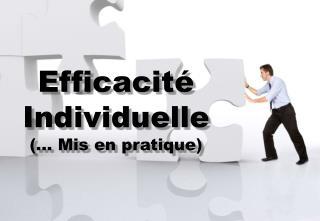 Efficacité Individuelle (... Mis en pratique)