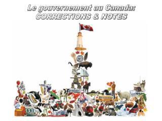Le gouvernement au Canada: CORRECTIONS & NOTES