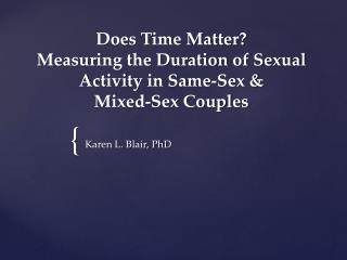Does Time Matter?  Measuring the Duration of Sexual Activity in Same-Sex &  Mixed-Sex Couples