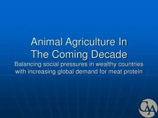 Animal Agriculture In The Coming Decade Balancing social pressures in wealthy countries with increasing global demand fo