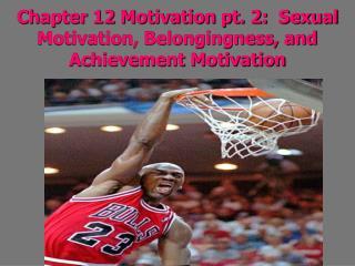 Chapter 12 Motivation pt. 2:  Sexual Motivation, Belongingness, and Achievement Motivation